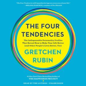 The Four Tendencies The Indispensable Personality Profiles That Reveal How to Make Your Life Better (and Other People's Lives Better, Too), Gretchen Rubin