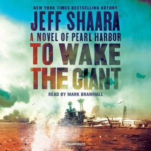 To Wake the Giant: A Novel of Pearl Harbor, Jeff Shaara