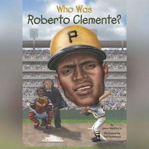 Who Was Roberto Clemente?, James Buckley, Jr.