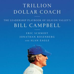 Trillion Dollar Coach The Leadership Playbook of Silicon Valley's Bill Campbell, Eric Schmidt