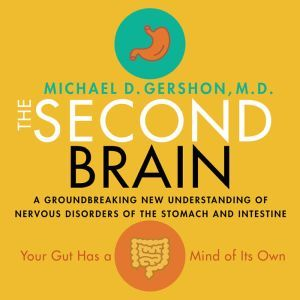 The Second Brain A Groundbreaking New Understanding of Nervous Disorders of the Stomach and Intestine, Michael Gershon