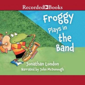 Froggy Plays in the Band, Jonathan London