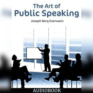 The Art of Public Speaking, Joseph Berg Esenwein