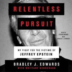 Relentless Pursuit My Fight for the Victims of Jeffrey Epstein, Bradley J. Edwards