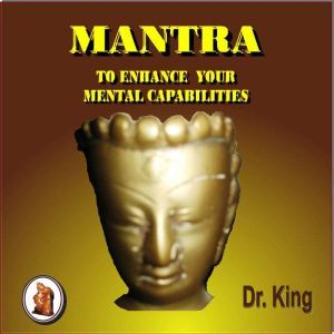 Mantra to Enhance Your  Mental Capabilities, Dr. King