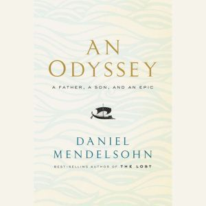 An Odyssey: A Father, a Son, and an Epic, Daniel Mendelsohn