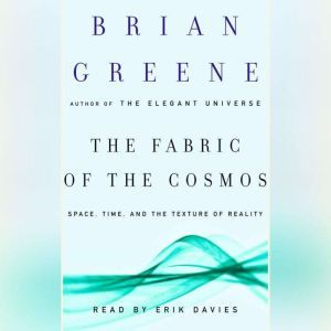 The Fabric of the Cosmos: Space, Time, and the Texture of Reality, Brian Greene
