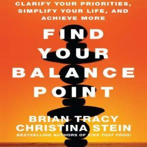Find Your Balance Point: Clarify Your Priorities, Simplify Your Life, and Achieve More, Brian Tracy