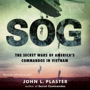 SOG: The Secret Wars of America's Commandos in Vietnam, John L. Plaster
