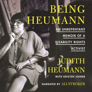 Being Heumann An Unrepentant Memoir of a Disability Rights Activist, Judith Heumann