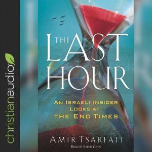 The Last Hour An Israeli Insider Looks at the End Times, Amir Tsarfati