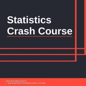 Statistics Crash Course, Introbooks Team