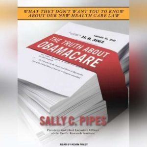 The Truth About Obamacare, Sally C. Pipes
