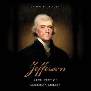 Jefferson Architect of American Liberty, John B. Boles