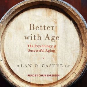 Better with Age: The Psychology of Successful Aging, PhD Castel