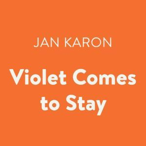 Violet Comes to Stay, Jan Karon