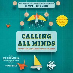 Calling All Minds How To Think and Create Like an Inventor, Temple Grandin