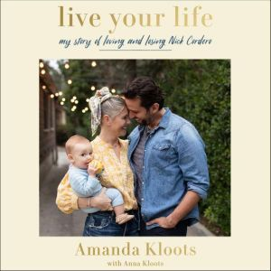 Live Your Life My Story of Loving and Losing Nick Cordero, Amanda Kloots