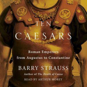 Ten Caesars Roman Emperors from Augustus to Constantine, Barry Strauss
