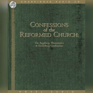 Confessions of the Reformed Church The Augsburg and Westminster Confessions, and Heidelberg Catechism, Various
