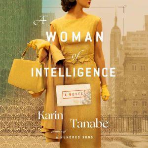 A Woman of Intelligence A Novel, Karin Tanabe