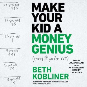 Make Your Kid A Money Genius (Even If You're Not) A Parents' Guide for Kids 3 to 23, Beth Kobliner