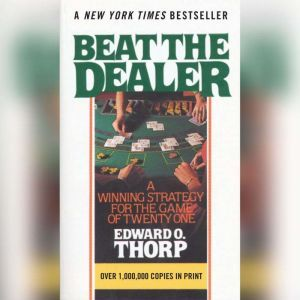 Beat the Dealer: A Winning Strategy for the Game of Twenty-One, Edward O. Thorp