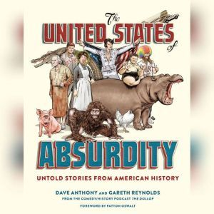 The United States of Absurdity Untold Stories from American History, Dave Anthony