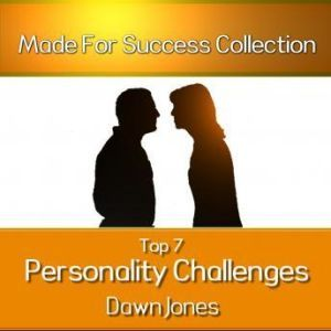 Top 7 Personality Challenges: Successful Communication Secrets for Differing Personality Types, Dawn Jones