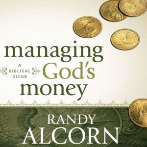 Managing God's Money A Biblical Guide, Randy Alcorn