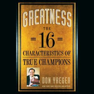 Greatness: The 16 Characteristics of True Champions, Don Yaeger