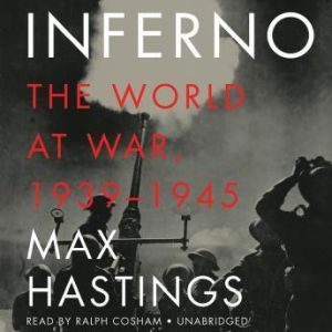 Inferno: The World at War, 19391945, Max Hastings