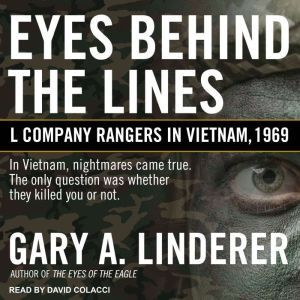 Eyes Behind the Lines L Company Rangers in Vietnam, 1969, Gary A. Linderer