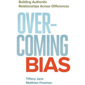 Overcoming Bias: Building Authentic Relationships across Differences, Tiffany Jana