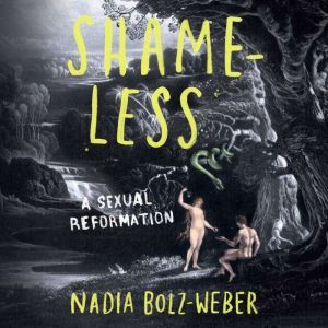 Shameless A Sexual Reformation, Nadia Bolz-Weber