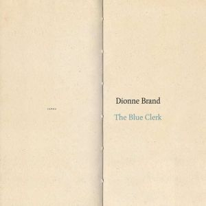 The Blue Clerk: Ars Poetica in 59 Versos, Dionne Brand