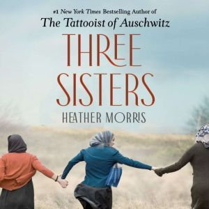 Three Sisters A Novel, Heather Morris