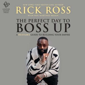 The Perfect Day to Boss Up, Rick Ross