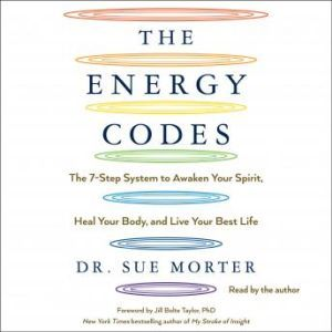 The Energy Codes The 7-Step System to Awaken Your Spirit, Heal Your Body, and Live Your Best Life, Sue Morter