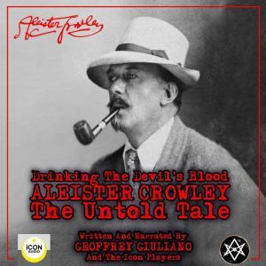 Drinking the Devil's Blood; Aleister Crowley, The Untold Tale, Geoffrey Giuliano and The Icon Players