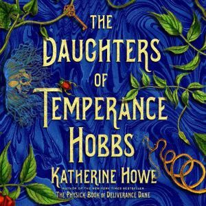 The Daughters of Temperance Hobbs A Novel, Katherine Howe