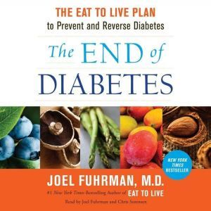 The End of Diabetes: The Eat to Live Plan to Prevent and Reverse Diabetes, Dr. Joel Fuhrman