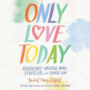 Only Love Today Reminders to Breathe More, Stress Less, and Choose Love, Rachel Macy Stafford