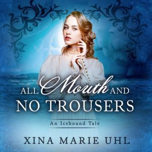 All Mouth and No Trousers: A Sweet Historical Romance, Xina Marie Uhl