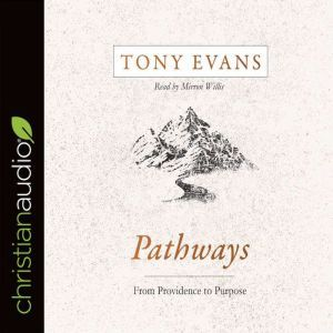 Pathways: From Providence to Purpose, Tony Evans