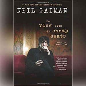 The View from the Cheap Seats Selected Nonfiction, Neil Gaiman