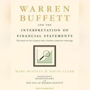Warren Buffett and the Interpretation of Financial Statements: The Search for the Company with a Durable Competitive Advantage, Mary Buffett