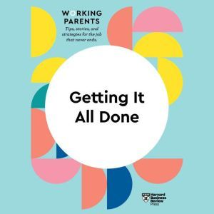 Getting It All Done, Harvard Business Review