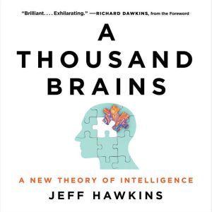A Thousand Brains A New Theory of Intelligence, Jeff Hawkins