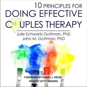10 Principles for Doing Effective Couples Therapy, PhD Gottman